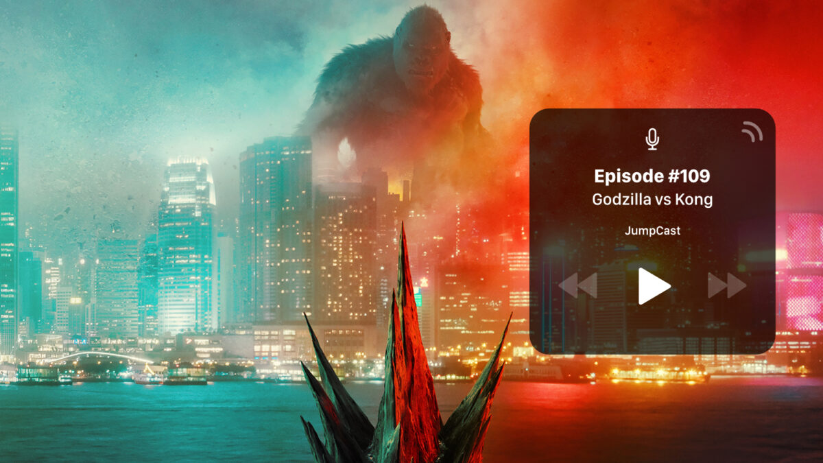 JumpCast: Episode 109 – Godzilla Vs Kong